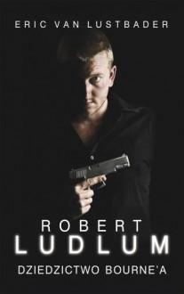 Dziedzictwo Bourne'a - Ludlum Robert, Van Lustbader Eric