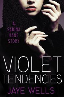 Violet Tendencies - Jaye Wells