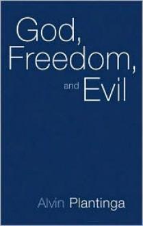 God, Freedom, and Evil - Alvin Plantinga