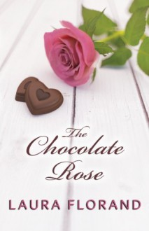 The Chocolate Rose (Amour et Chocolat, La Vie en Roses) - Laura Florand