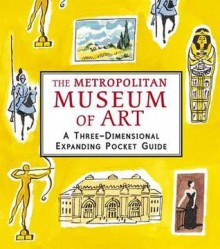 Metropolitan Museum: A Three-Dimensional Expanding Pocket Guide. Illustrated by Sarah McMenemy - Sarah McMenemy