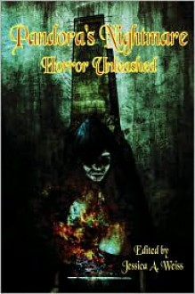 Pandora's Nightmare: Horror Unleashed (an Anthology) - Jessica A. Weiss, D. Nathan Hilliard, Nye Joell Hardy, Jay Raven, Theric Jepson
