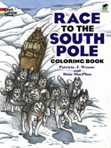 Race to the South Pole Coloring Book - Patricia Wynne, Ross MacPhee