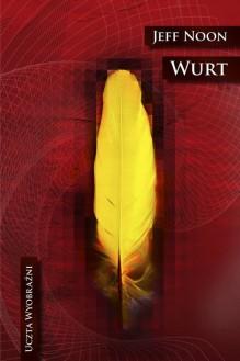 Wurt - Jeff Noon, Jacek Manicki, Wojciech Szypuła
