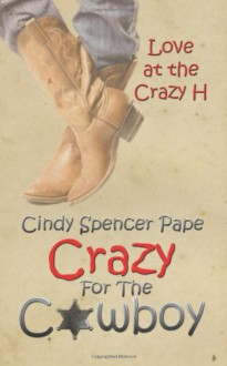 Crazy for the Cowboy (Love at the Crazy H) - Cindy Spencer Pape