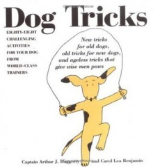 Dog Tricks: Eighty-Eight Challenging Activities for Your Dog from World-Class Trainers - Arthur J. Haggerty, Carol Lea Benjamin