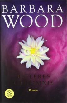 Bitteres Geheimnis - Barbara Wood, Mechtild Sandberg