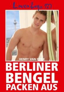 Loverboys 127: Berliner Bengel packen aus: Erotisches Treiben in der Hauptstadt (German Edition) - Henry van Dyke