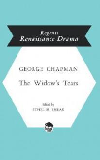 The Widow's Tears - George Chapman, Ethel M. Smeak