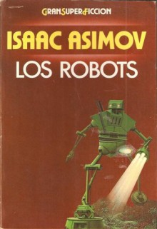 Los robots - Isaac Asimov, Domingo Santos, Francisco Blanco, Mireia Bofill