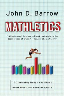 Mathletics: 100 Amazing Things You Didn't Know about the World of Sports - John D. Barrow