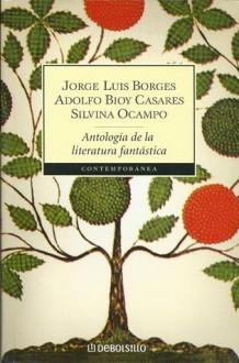 Antología de la Literatura Fantástica - Jorge Luis Borges, Silvina Ocampo, Adolfo Bioy Casares