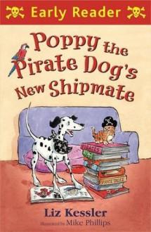 Poppy the Pirate Dog's New Shipmate (Early Reader) - Liz Kessler, Mike Phillips