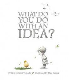 What Do You Do with an Idea? - Kobi Yamada