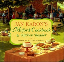 Jan Karon's Mitford Cookbook and Kitchen Reader: Recipes from Mitford Cooks, Favorite Tales from Mitford Books - Jan Karon, Martha McIntosh