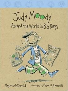 Judy Moody: Around the World in 8 1/2 Days - Megan McDonald,Peter H. Reynolds