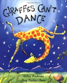 Giraffes Can't Dance - Giles Andreae, Guy Parker-Rees