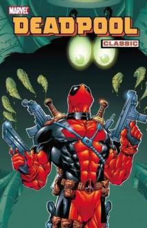 Deadpool Classic Vol. 3 - Joe Kelly, Stan Lee, Al Milgrom, Joe Sinnott, Ed McGuinness, Shannon Denton, Pete Woods, John Romita Jr.