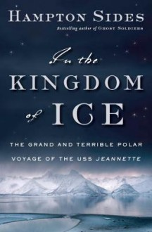 In the Kingdom of Ice: The Grand and Terrible Polar Voyage of the USS Jeannette (Audio) - Hampton Sides