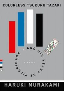 Colorless Tsukuru Tazaki and His Years of Pilgrimage - Jay Rubin, Philip Gabriel, Haruki Murakami