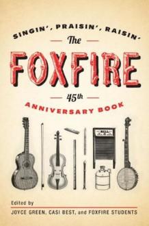The Foxfire 45th Anniversary Book - Inc. Foxfire Fund