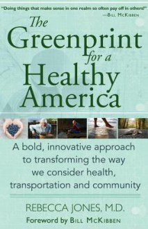 The Greenprint for a Healthy America: A bold, innovative approach to transforming the way we consider health, transportation, and community - Rebecca Jones, Bill McKibben