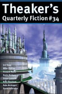 Theaker's Quarterly Fiction #34 - Stephen Theaker, Kevin R. Bridges, Mike Phillips, David Tallerman, Howard Watts, Rafe McGregor, Jon Vagg, Steve Cotterill, John Greenwood, Ross Gresham