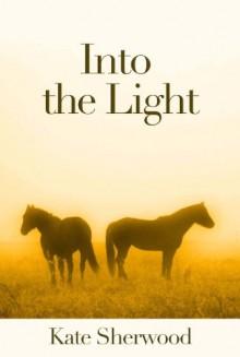 Into the Light - Kate Sherwood