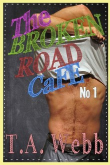 The Broken Road Cafe - T.A. Webb