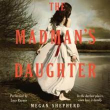 The Madman's Daughter - Megan Shepherd, Lucy Rayner
