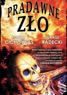 Pradawne zło - Łukasz Radecki, Robert Cichowlas
