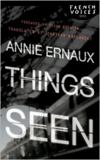 Things Seen - Annie Ernaux, Brian Evenson, Jonathan Kaplansky