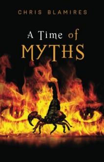A Time of Myths: A Mystery Adventure - Mr. Chris Blamires