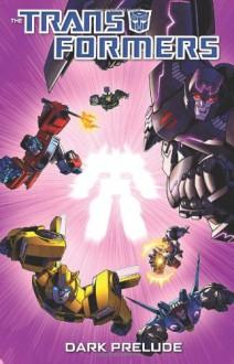 Transformers: Dark Prelude (Transformers (Idw)) - Nick Roche, John Barber, James Roberts, Steve Kurth, Chee, David Daza, Matt Frank, Agustin Padilla