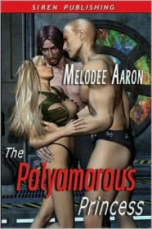 The Polyamorous Princess - Melodee Aaron