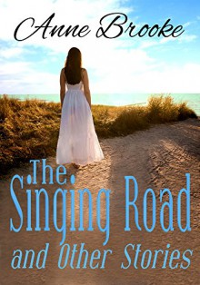 The Singing Road and Other Stories - Anne Brooke