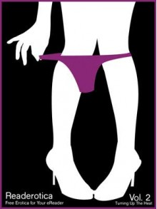 Readerotica – Free Erotic Stories for Your Electronic Reader, Vol. 2: Turning up the Heat - Vibrators.com, Olivia London, Lynn Lake, Eva Hore, Cheyenne Blue, D. Turner, Ms.Peach, Kannan Feng