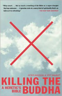 Killing the Buddha: A Heretic's Bible - Peter Manseau, Jeff Sharlet