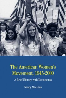 The American Women's Movement: A Brief History with Documents - Nancy MacLean