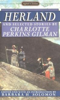 Herland and Selected Stories (Signet classics) - Charlotte Perkins Gilman, Barbara H. Solomon