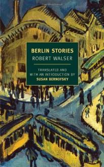Berlin Stories - Robert Walser, Jochen Greven, Susan Bernofsky