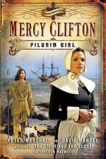 Mercy Clifton: Pilgrim Girl - Peter Marshall, David Manuel