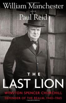 The Last Lion 3: Winston Spencer Churchill: Defender of the Realm, 1940-65 - Paul Reid,William Raymond Manchester