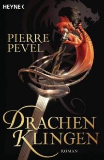 Drachenklingen: Roman (German Edition) - Pierre Pevel