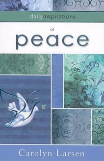 Daily Inspiritations of Peace - Carolyn Larsen