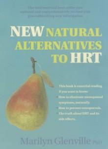 The New Natural Alternatives to Hrt - Marilyn Glenville
