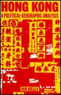 Hong Kong: A Political-Geographic Analysis - Ian Kelly