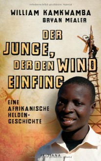 Der Junge, der den Wind einfing: Eine afrikanische Heldengeschichte - William Kamkwamba, Bryan Mealer, Ulrike Kretschmer