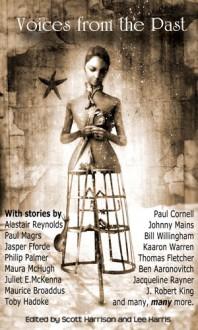 Voices from the Past - Jasper Fforde, Bill Willingham, Kaaron Warren, Alastair Reynolds, Paul Cornell, Scott Sigler, Robert Shearman, Mur Lafferty, Lee Harris, Scott Harrison
