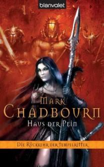Haus der Pein (Die Rückkehr Der Tempelritter, #2) - Mark Chadbourn, Joannis Stefanidis